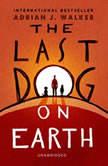 The Last Dog on Earth, Adrian J. Walker