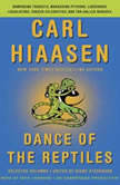 Dance of the Reptiles Rampaging Tourists, Marauding Pythons, Larcenous Legislators, Crazed Celebrities, and Tar-Balled Beaches: Selected Columns, Carl Hiaasen