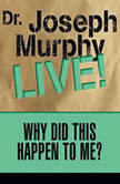 Why Did This Happen to Me Dr. Joseph Murphy LIVE!, Joseph Murphy