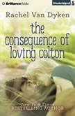 The Consequence of Loving Colton, Rachel Van Dyken