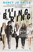 The Bling Ring How a Gang of Fame-Obsessed Teens Ripped Off Hollywood and Shocked the World, Nancy Jo Sales