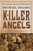 The Killer Angels The Classic Novel of the Civil War, Michael Shaara
