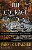 The Courage to Teach, 10th Anniversary Edition Exploring the Inner Landscape of a Teachers Life, Parker J. Palmer