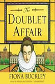 The Doublet Affair An Ursula Blanchard Mystery at Queen Elizabeth Is Court, Fiona Buckley
