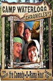 The Camp Waterlogg Chronicles 2 Best of the Comedy-O-Rama Hour Season 5, Joe Bevilacqua, Lorie Kellogg, and Pedro Pablo Sacristan