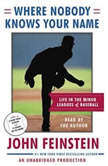 Where Nobody Knows Your Name Life In the Minor Leagues of Baseball, John Feinstein