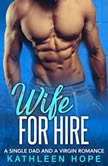 Wife For Hire: A Single Dad And A Virgin Romance, Kathleen Hope