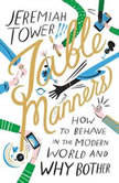Table Manners How to Behave in the Modern World and Why Bother, Jeremiah Tower