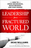 Leadership for a Fractured World How to Cross Boundaries, Build Bridges, and Lead Change, Dean WIlliams
