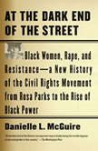 At the Dark End of the Street Black Women, Rape, and Resistance--A New History of the Civil Rights Movement  from Rosa Parks to the Rise of Black Power, Danielle L. McGuire