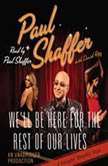 We'll Be Here For the Rest of Our Lives A Swingin' Showbiz Saga, Paul Shaffer