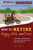 How to Retire Happy, Wild, and Free Retirement Wisdom That You Won't Get from Your Financial Advisor, Ernie J. Zelinski
