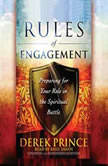 Rules of Engagement Preparing for Your Role in the Spiritual Battle, Derek Prince