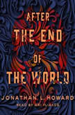 After the End of the World, Jonathan L. Howard