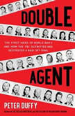 Double Agent The First Hero of World War II and How the FBI Outwitted and Destroyed a Nazi Spy Ring, Peter Duffy