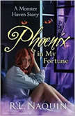 Phoenix in My Fortune A Monster Haven Story, Book 6, R.L. Naquin