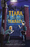 The Tiara on the Terrace, Kristen Kittscher
