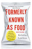 Formerly Known As Food How the Industrial Food System Is Changing Our Minds, Bodies, and Culture, Kristin Lawless