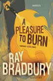 A Pleasure to Burn Fahrenheit 451 Stories, Ray Bradbury