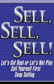 Sell, Sell, Sell! Let's Get Real or Let's Not Play; Sell Yourself First; Snap Selling, Mahan Khalsa