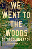 We Went to the Woods A Novel, Caite Dolan-Leach