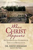 When Christ Appears An Inspirational Experience Through Revelation, David Jeremiah