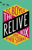 The Relive Box and Other Stories, T.C. Boyle