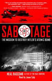 Sabotage The Mission to Destroy Hitlers Atomic Bomb