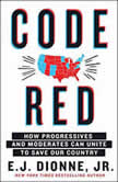 Code Red How Progressives and Moderates Can Unite to Save Our Country, E.J. Dionne, Jr.