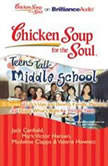 Chicken Soup for the Soul: Teens Talk Middle School - 35 Stories of Life's Ups and Downs, Family, Mentors, and Doing What's Right for Younger Teens, Jack Canfield