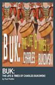 Buk: The Life & Times of Charles Bukowski, Paul Peditto