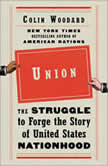 Union The Struggle to Forge the Story of United States Nationhood, Colin Woodard