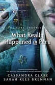 What Really Happened in Peru, Cassandra Clare