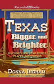 Texas Bigger and Brighter 50 Iconic Lone Star People, Places, and Things, Donna Ingham