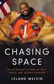 Chasing Space An Astronaut's Story of Grit, Grace, and Second Chances, Leland Melvin
