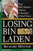Losing Bin Laden How Bill Clinton's Failures Unleashed Global Terror, Richard Miniter