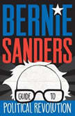 Bernie Sanders Guide to Political Revolution, Bernie Sanders