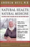 Natural Health, Natural Medicine The Complete Guide to Wellness and Self-Care for Optimum Health, Andrew Weil, MD