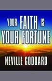 Your Faith is Your Fortune, Neville Goddard