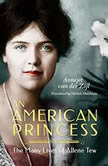 An American Princess: The Many Lives of Allene Tew, Annejet van der Zijl