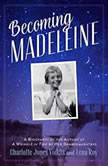 Becoming Madeleine A Biography of the Author of A Wrinkle in Time by Her Granddaughters, Charlotte Jones Voiklis