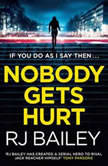 Nobody Gets Hurt The second action thriller featuring bodyguard extraordinaire Sam Wylde, RJ Bailey