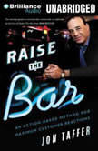 Raise the Bar An Action-Based Method for Maximum Customer Reactions, Jon Taffer