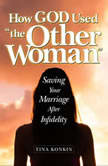 "How God Used the Other Woman"" Saving Your Marriage After Infidelity, Tina Konkin"
