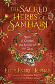 The Sacred Herbs of Samhain Plants to Contact the Spirits of the Dead, Ellen Evert Hopman