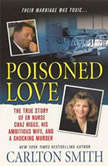 Poisoned Love The True Story of ER Nurse Chaz Higgs, His Ambitious Wife, and a Shocking Murder, Carlton Smith