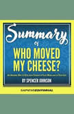 Summary Of  Who Moved My Cheese?: An Amazing Way to Deal with Change in Your Work and in Your Life - By Spencer Johnson, Sapiens Editorial