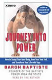 Journey Into Power How to Sculpt your Ideal Body, Free  your True Self,  and Transform your life with Baptiste Power Vinyasa Yoga, Baron Baptiste