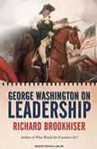 George Washington on Leadership, Richard Brookhiser