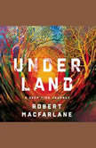 Underland A Deep Time Journey, Robert Macfarlane